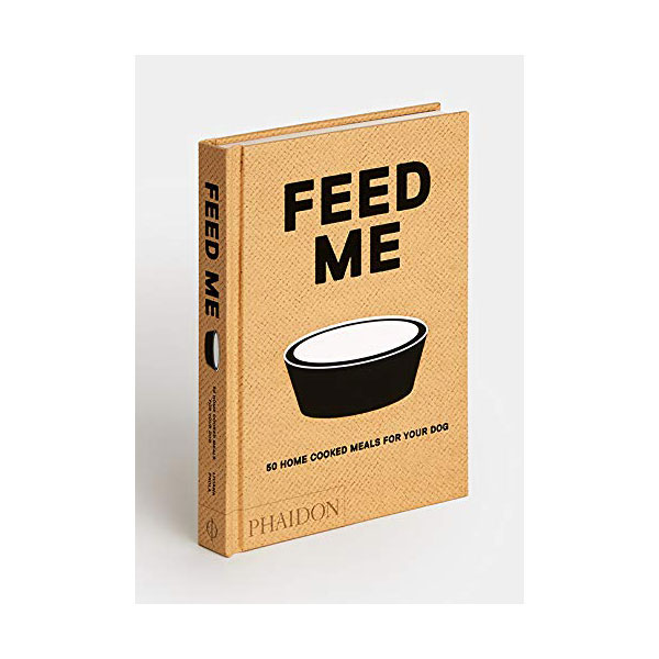 Feed Me : 50 Home Cooked Meals for your Dog (Hardcover, 영국판)