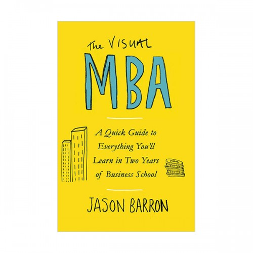The Visual MBA : A Quick Guide to Everything You'll Learn in Two Years of Business School (Paperback, 영국판)