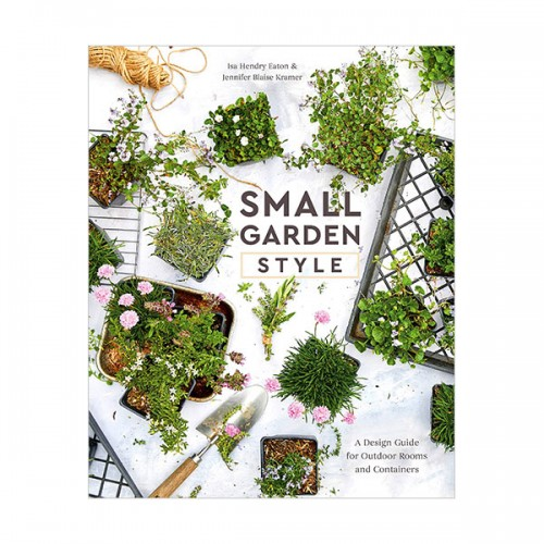 Small Garden Style : A Design Guide for Outdoor Rooms and Containers (Hardcover)