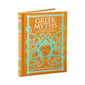 Barnes & Noble Collectible Editions : Greek Myths: A Wonder Book for Girls and Boys (Hardcover)