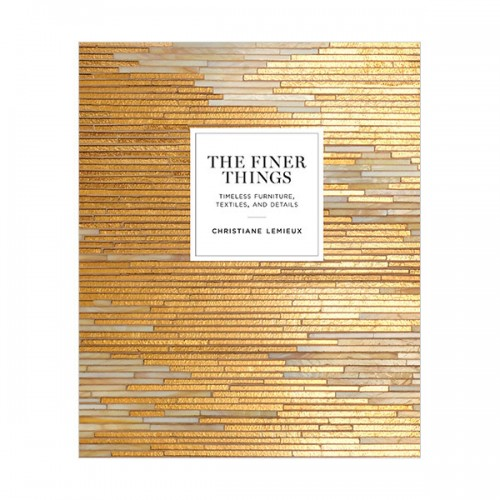 The Finer Things : Timeless Furniture, Textiles, and Details (Hardcover)