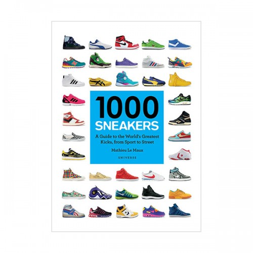 1000 Sneakers : A Guide to the World's Greatest Kicks, from Sport to Street (Paperback)