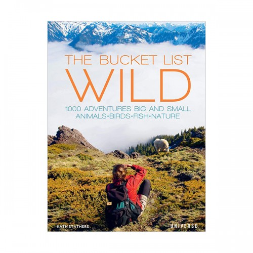 The Bucket List: Wild : 1,000 Adventures Big and Small: Animals, Birds, Fish, Nature (Hardcover)