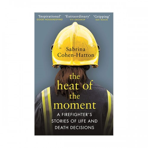 The Heat of the Moment : A Firefighter's Stories of Life and Death Decisions (Paperback, 영국판)