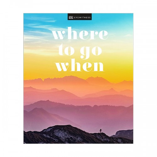 Where To Go When : Travel Adventures for Every Month (Hardcover, 영국판)