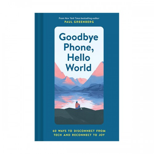 Goodbye Phone, Hello World : 65 Ways to Disconnect from Tech and Reconnect to Joy (Hardcover)