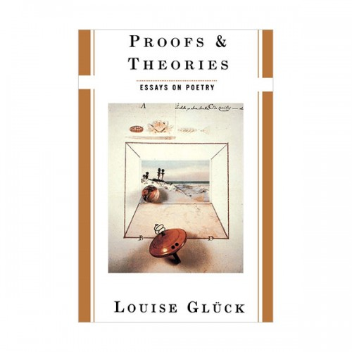 루이스 글릭 : Proofs and Theories : Essays on Poetry (Paperback)
