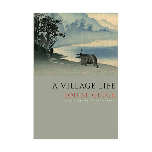 루이스 글릭 : A Village Life : Poems (Paperback)