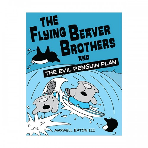 The Flying Beaver Brothers #01: The Flying Beaver Brothersand the Evil Penguin Plan (Paperback)