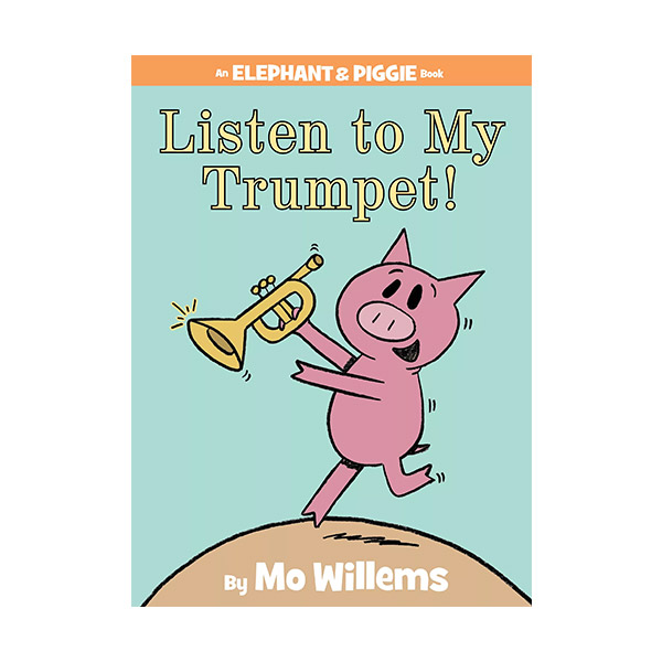Elephant and Piggie : Listen to My Trumpet! (Hardcover)