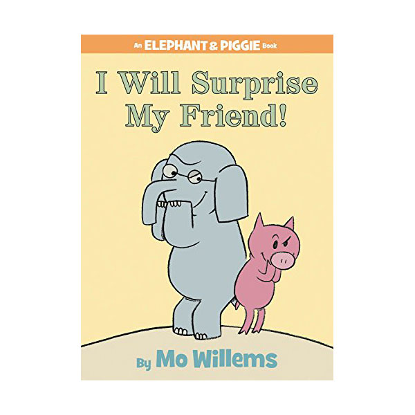 Elephant and Piggie : I Will Surprise My Friend! (Hardcover)
