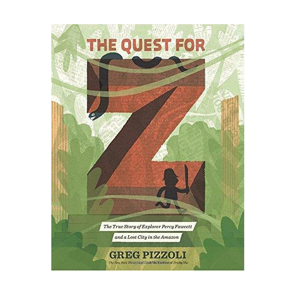 The Quest for Z : The True Story of Explorer Percy Fawcett and a Lost City in the Amazon (Hardcover)