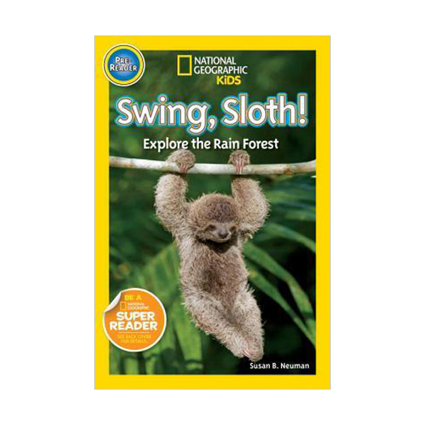 RL 1.0 : National Geographic Kids Readers Pre-Level : Swing, Sloth! : Explore the Rain Forest (Paperback)
