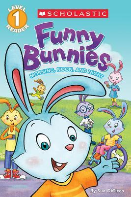 RL 1.0 : Scholastic Reader Level 1 : Funny Bunnies : Morning, Noon, and Night (Paperback)
