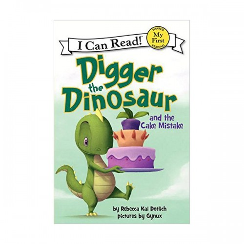 RL 1.2 : My First I Can Read : Digger the Dinosaur and the Cake Mistake (Paperback)