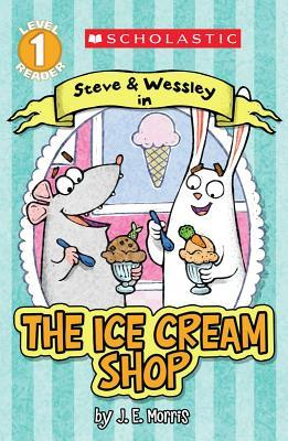 RL 1.2 : Scholastic Reader Level 1 : The Ice Cream Shop : A Steve and Wessley Reader (Paperback)