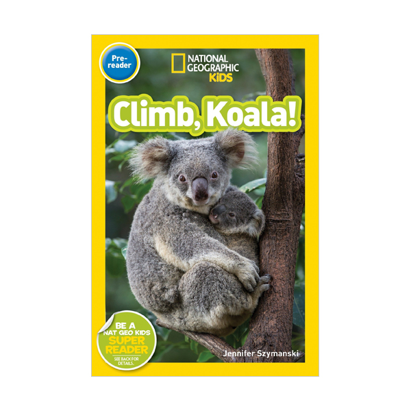 RL 1.4 : National Geographic Kids Readers Pre-Reader : Climb, Koala! (Paperback)