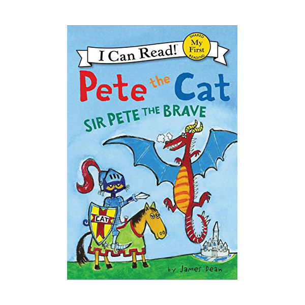 RL 1.9 : My First I Can Read : Pete the Cat: Sir Pete the Brave (Paperback)