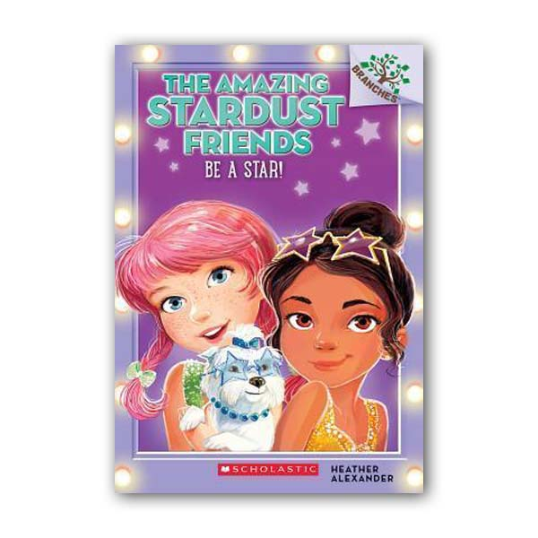The Amazing Stardust Friends #02 : Be a Star!: A Branches Book (Paperback)