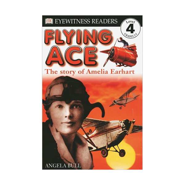 RL 5.0 : DK Readers Level 4: Flying Ace, The Story of Amelia Earhart (Paperback)