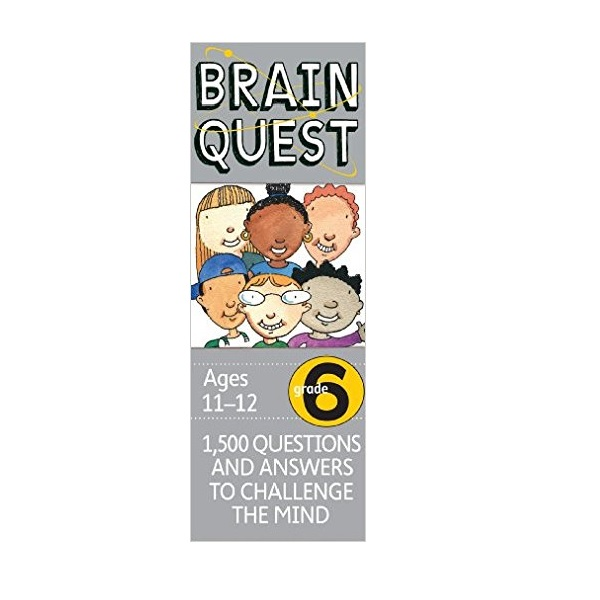 Brain Quest : Grade 6 (11-12Ages) : 1500 Questions and Answers to Challenge the Mind (Revised 4th Edition)