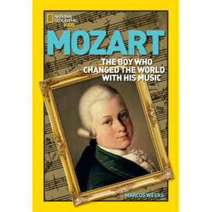 National Geographic Kids : World History Biographies : Mozart : The Boy Who Changed the World With His Music (Paperback)