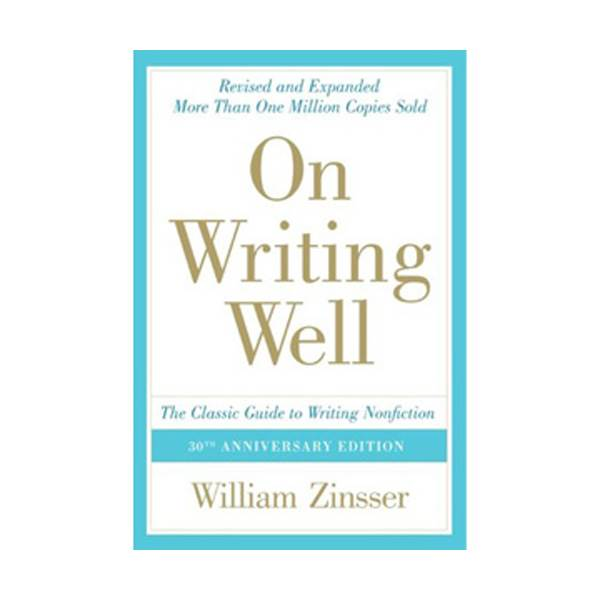 On Writing Well : The Classic Guide to Writing Nonfiction (Paperback, 30th Anniversary Edition)