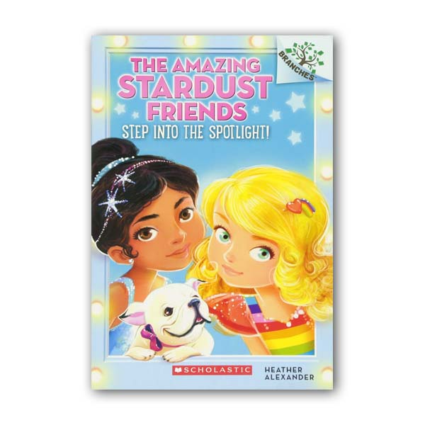 The Amazing Stardust Friends #01 : Step Into the Spotlight! : A Branches Book (Paperback)