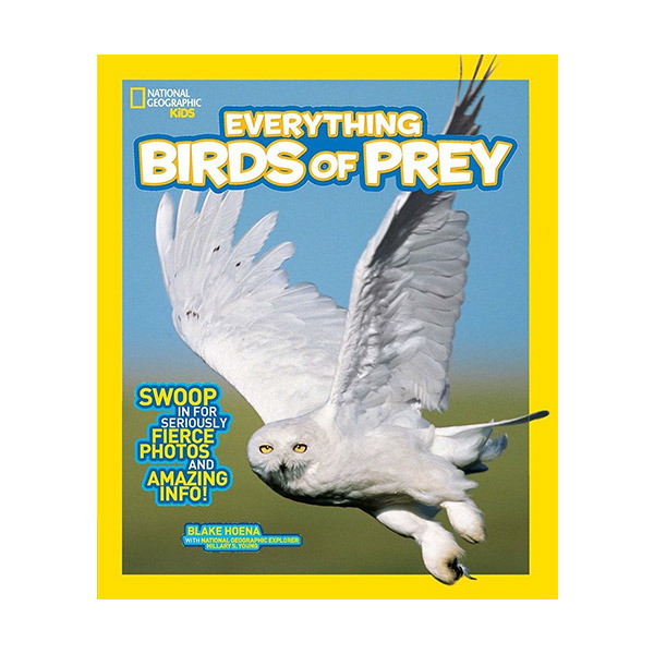 RL 6.8 : National Geographic Kids Everything Birds of Prey : Swoop in for Seriously Fierce Photos and Amazing Info (Paperback)
