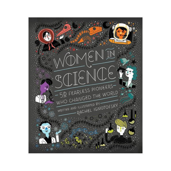 Women in Science : 50 Fearless Pioneers Who Changed the World (Hardcover)