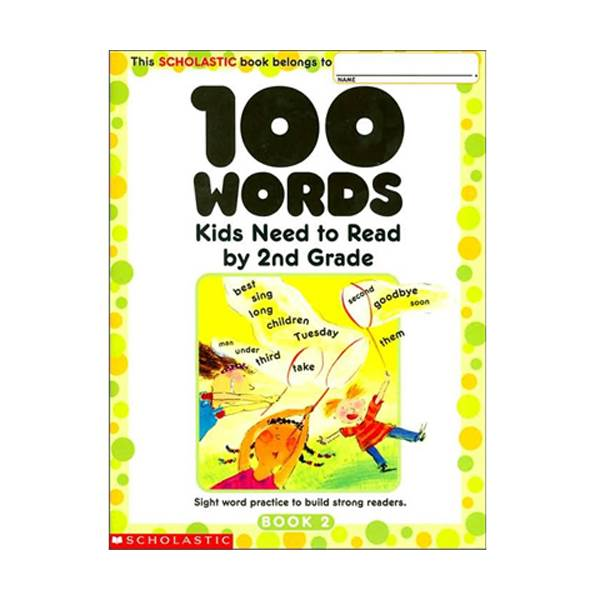[2nd Grade] Scholastic 100 Words Kids Need to Read by 2nd Grade : Sight Word Practice to Build Strong Readers (Paperback)