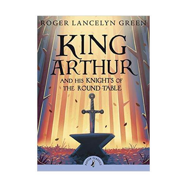 Puffin Classics : King Arthur and His Knights of the Round Table (Paperback)
