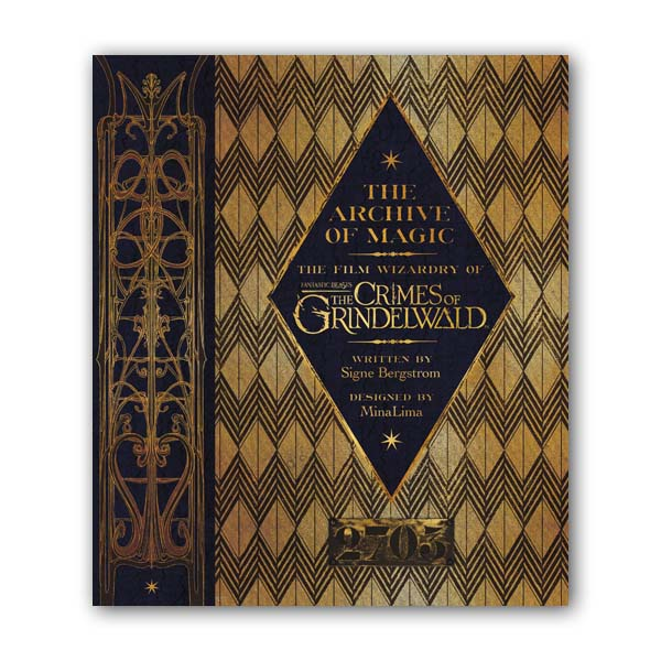 The Archive of Magic : The Film Wizardry of Fantastic Beasts : The Crimes of Grindelwald (Hardcover)
