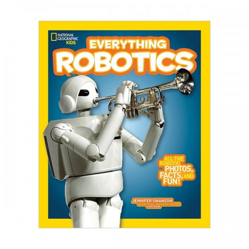 National Geographic Kids Everything Robotics: All the Photos, Facts, and Fun to Make You Race for Robots (Paperback)