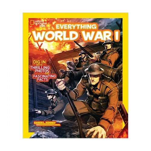 National Geographic Kids Everything World War I: Dig in With Thrilling Photos and Fascinating Facts (Paperback)