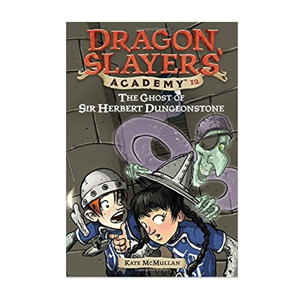 Dragon Slayers' Academy Series #12 : The Ghost of Sir Herbert Dungeonstone (Paperback)