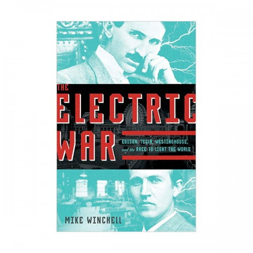 The Electric War : Edison, Tesla, Westinghouse, and the Race to Light the World (Hardcover)