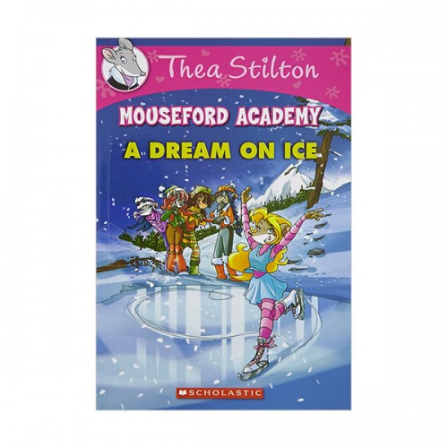 Geronimo : Thea Stilton Mouseford Academy #10 : A Dream on Ice (Paperback)