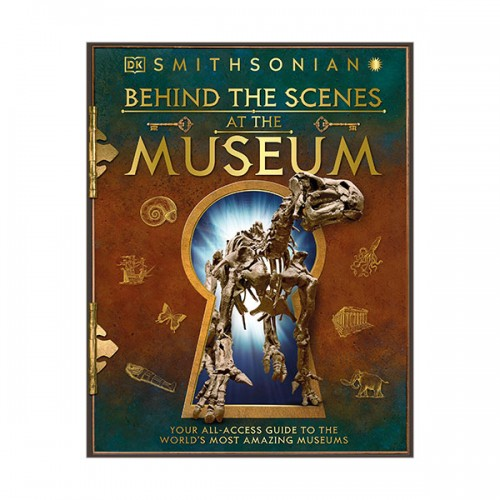 Behind the Scenes at the Museum : Your All-access Guide to the World's Amazing Museums (Hardcover)