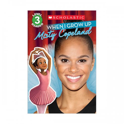 Scholastic Reader Level 3 : When I Grow Up : Misty Copeland (Paperback)