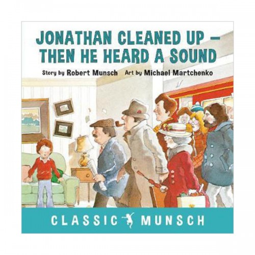 Classic Munsch :Jonathan Cleaned Up ... Then He Heard a Sound (Paperback)