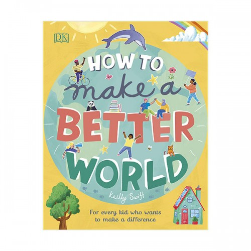 How to Make a Better World : For Every Kid Who Wants to Make a Difference (Hardcover, 영국판)